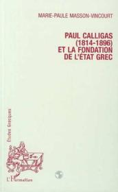 Paul Calligas (1814-1896) Et La Fondation De L'Etat - Couverture - Format classique