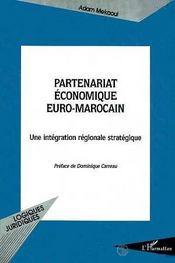 Partenariat Economique Euro-Marocain ; Une Integration Regionale Strategique - Intérieur - Format classique