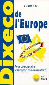 Dixeco de l'Europe ; pour comprendre le langage communautaire - Couverture - Format classique