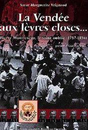 La Vendee Aux Levres Closes... Pierre Monnereau Le Saint Oublie 1789-1856 - Intérieur - Format classique