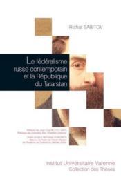 Le fédéralisme russe contemporain et la République du Tatarstan - Couverture - Format classique
