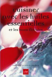 Cuisiner Avec Les Huiles Essentielles Et Les Eaux Florales - Couverture - Format classique