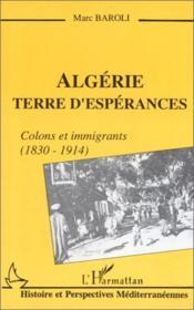 Algérie ; terre d'espérances ; colons et immigrants (1830-1914) - Couverture - Format classique
