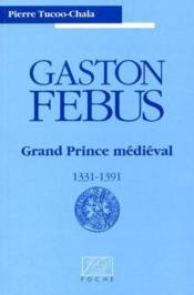 Gaston febus grand prince medieval - Couverture - Format classique