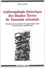 Anthropologie historique des hautes terres de Tanzanie orientale ; stratégies de peuplemenent et reproduction sociale chez les Luguru matrilinaires - Couverture - Format classique