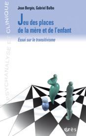 Jeu des places de la mère et de l'enfant ; essai sur le transitivisme - Couverture - Format classique