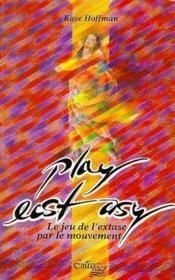 Play ecstasy. le jeu de l'extase par le mouvement - Couverture - Format classique