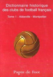 Dictionnaire historique des clubs de football français t.1 ; Abbeville -Montpellier - Couverture - Format classique
