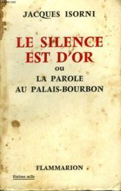 Le Silence Est D'Or Ou La Parole Au Palais - Bourbon. - Couverture - Format classique