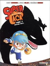 Vente livre :  Super caca T.2 ; dream ball  - Collectif - Davy Mourier - Stan Silas - Valerie Sierro
