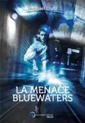 Vente livre :  La menace Bluewaters  - Raphael Glutz