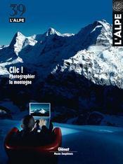L'Alpe N.39 ; Clic ! Photographier La Montagne - Intérieur - Format classique