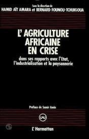 L'agriculture africaine en crise ; dans ses rapports avec l'Etat, l'industrialisation et la paysannerie - Couverture - Format classique