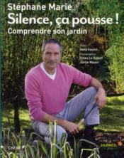 Livre silence a pousse t 1 comprendre son jardin st phane marie textes st phane marie - Silence ca pousse stephane marie ...