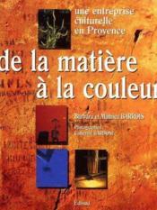 De la matière à la couleur ; une entreprise culturelle en Provence - Couverture - Format classique