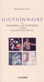 Dictionnaire Des Peintres Et Sculpteurs A Lyon Aux Xix Et Xx Siecles - Couverture - Format classique