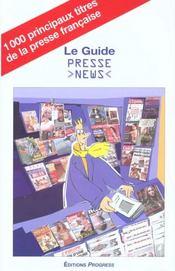 Le Guide Presse News ; Le Guide Des 1000 Principaux Titres De La Presse Francaise - Intérieur - Format classique