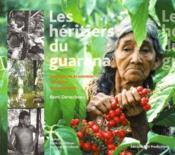 Les héritiers du guarana ; écologie et économie solidaire en amazonie - Couverture - Format classique