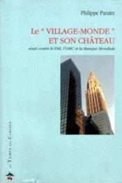 Le village-monde et son château ; essai contre le FMI, l'OMC et la Banque Mondiale - Couverture - Format classique