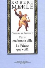 Fortune de France t.2 ; Paris, ma bonne ville ; le Prince que voilà - Couverture - Format classique