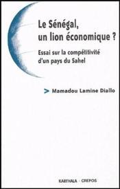 Le Sénégal, un lion économique ? essai sur la compétitivité d'un pays du Sahel - Couverture - Format classique