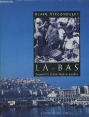 Là-Bas. Souvenirs D'Une Algérie Perdue - Couverture - Format classique