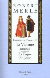 Fortune de France t.3 ; la violente amour ; la pique du jour - Intérieur - Format classique