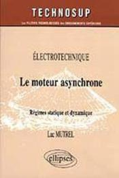 Electrotechnique Le Moteur Asynchrone Regimes Statique Et Dynamique - Couverture - Format classique