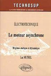 Electrotechnique Le Moteur Asynchrone Regimes Statique Et Dynamique - Intérieur - Format classique