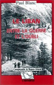 Le Liban ; entre la guerre et l'oubli - Couverture - Format classique