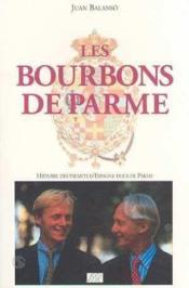 Les Bourbons De Parme Histoire Des Infants Despagne Ducs De Parme - Couverture - Format classique
