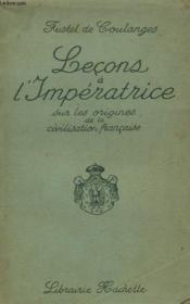 Lecons De L'Imperatrice Sur Les Origines De La Civilisation Francaise - Couverture - Format classique