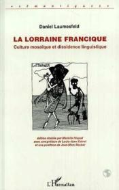 La Lorraine francique ; culture mosaïque et dissidence linguistique - Couverture - Format classique