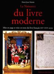 La naissance du livre moderne ; mise en page et mise en texte du livre francais (XIV-XVII siècles) - Couverture - Format classique