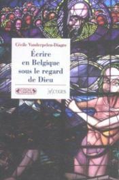 Ecrire En Belgique Sous Le Regard De Dieu - Couverture - Format classique