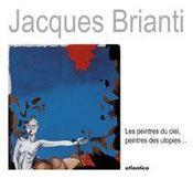 Jacques brianti ; les peintres du ciel, peintres des utopies - Intérieur - Format classique