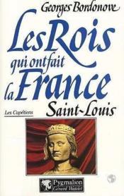 Les rois qui ont fait la France ; les Capétiens ; Saint Louis - Couverture - Format classique