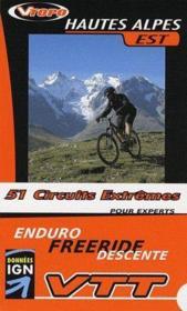 Guide VTT hautes Alpes Est ; 51 circuits extrêmes pour experts - Couverture - Format classique