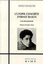 L'utopie concrète d'Ernst Bloch ; une biographie - Couverture - Format classique