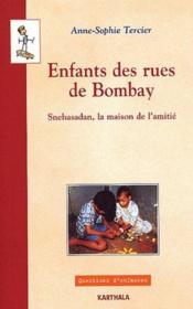 Enfants des rues de Bombay ; Snehasadan, la maison de l'amitie - Couverture - Format classique