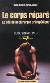 Le corps repare ; le defi de la chirurgie orthopedique - Couverture - Format classique