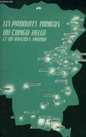 Les Produits Miniers Du Congo Belge Et Du Ruanda-Urundi. A L'Exposition Universelle Et Internationale De Bruxelles 1958 - Couverture - Format classique