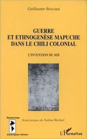 Guerre et ethnogenèse mapuche dans le chili colonial ; l'invention du soi - Intérieur - Format classique