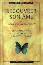 Recouvrer son âme et guérir son moi fragmenté ; le chamanisme au secours de la psychothérapie - Intérieur - Format classique