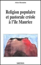 Religion populaire et pastorale creole a l'ile Maurice - Couverture - Format classique
