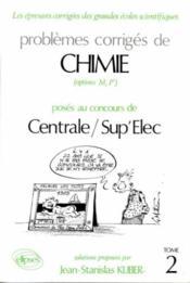 Problemes Corriges De Chimie Centrale/Supelec Tome 2 1988-1991 - Couverture - Format classique
