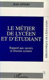 Le Metier De Lyceen Et D'Etudiant ; Rapport Aux Savoirs Et Reussite Scolaire - Intérieur - Format classique