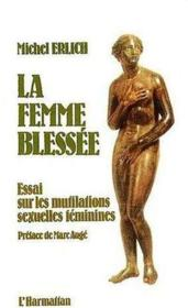 La femme blessée ; essai sur les mutilations sexuelles féminines - Couverture - Format classique