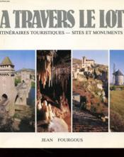 A Travers Le Lot - Itineraires Touristiques - Sites Et Monuments - Couverture - Format classique