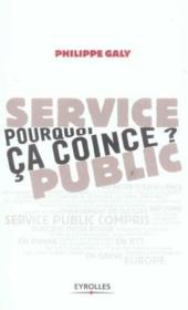 Vente livre :  Service public pourquoi ca coince ?  - Galy Ph - Philippe Galy